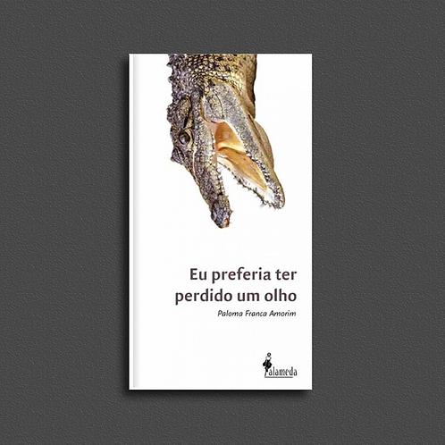Eu preferia ter perdido um olho, de Paloma Franca Amorim