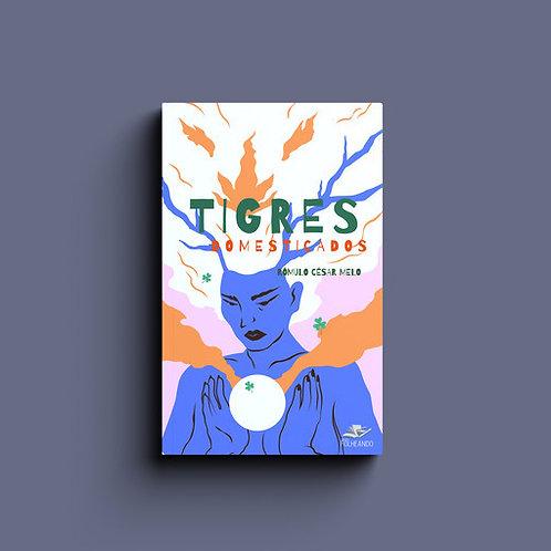 Tigres domesticados, de Rômulo César Melo