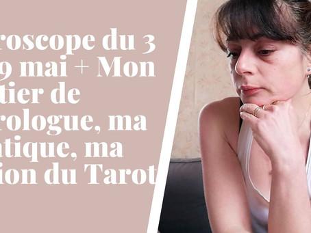 Taroscope du 3 au 9 mai + Mon métier de Tarologue, ma pratique, ma vision du Tarot