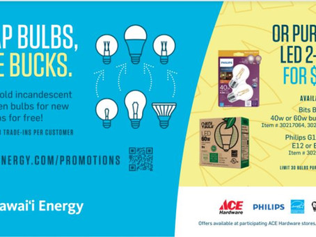 YES, WE ARE PARTICIPATING IN THE HAWAII ENERGY LED BULB EXCHANGE - SOLD OUT