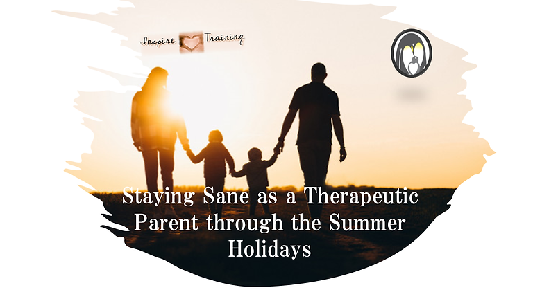 Staying Sane as a Therapeutic Parent through the Summer Holidays - Week 4