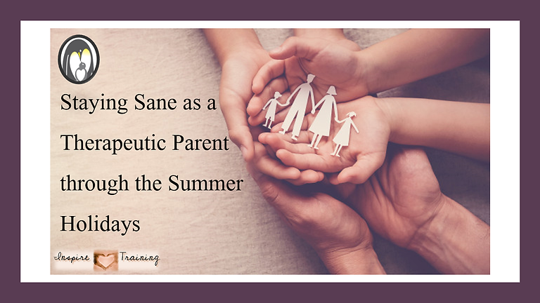 Staying Sane as a Therapeutic Parent through the Summer Holidays - Week 5