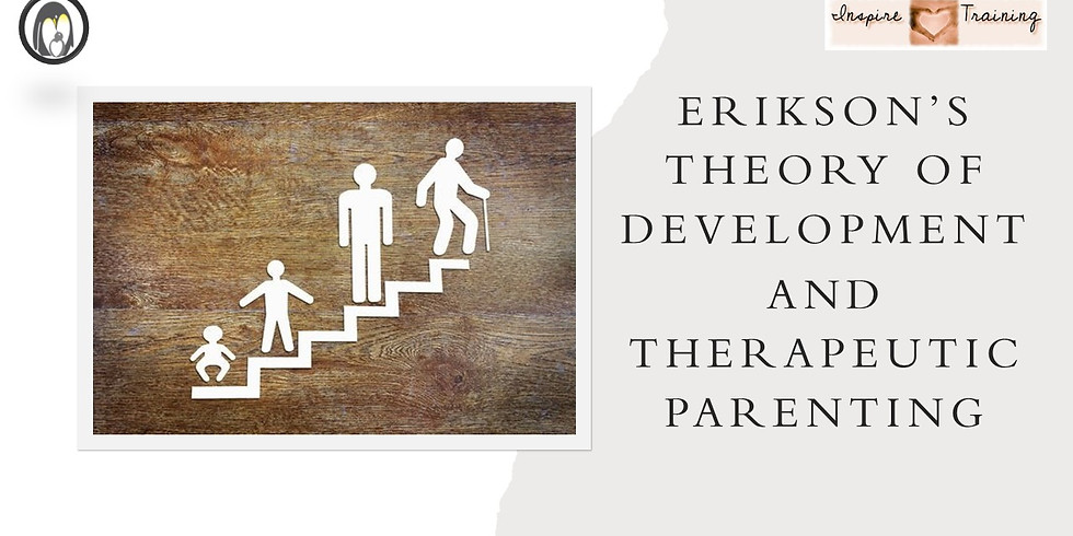 Erikson's Theory of Development And Therapeutic Parenting