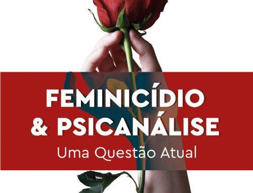 FEMINICÍDIO & PSICANALISE: UMA QUESTÃO ATUAL