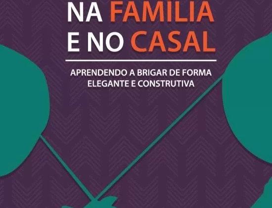 BRIGAS NA FAMÍLIA E NO CASAL - APRENDENDO A BRIGAR DE FORMA ELEGANTE...