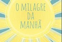 O MILAGRE DA MANHÃ