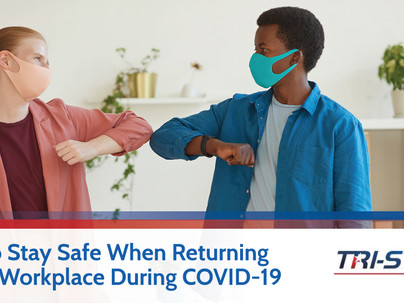How to Stay Safe When Returning to The Workplace During COVID-19
