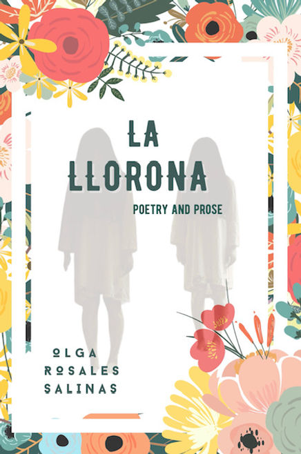 La Llorona.Poetry and Prose.Olga Rosales Salinas.jpg