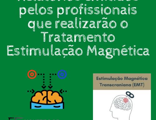Relatórios emitidos pelos profissionais que realizarão o Tratamento Estimulação Magnética