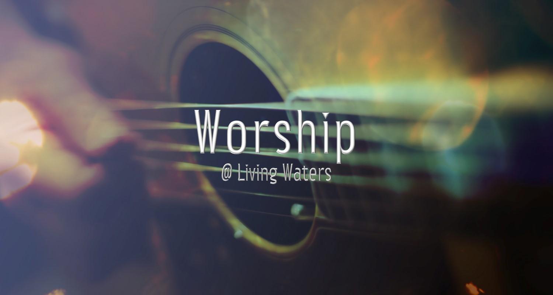 Worship @ Living Waters