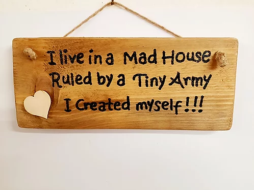 I Live in a mad House: Rustic Wall Plaque