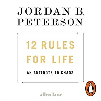 12 Rules for Life- An Antidote to Chaos.