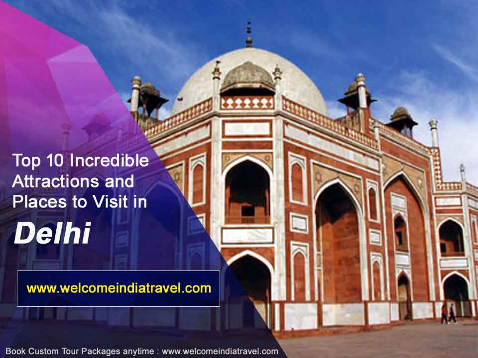 Top 10 Incredible Attractions and Places to Visit in Delhi
