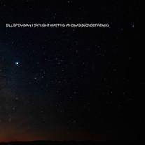 BILL SPEAKMAN - DAYLIGHT WASTING (THOMAS BLONDET REMIX)