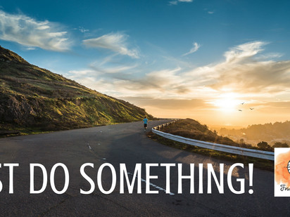 JUST DO SOMETHING... ANYTHING!