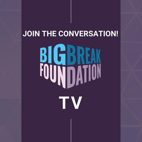 Big Break Foundation TV
