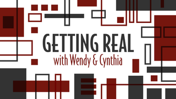 Getting Real with Wendy & Cynthia