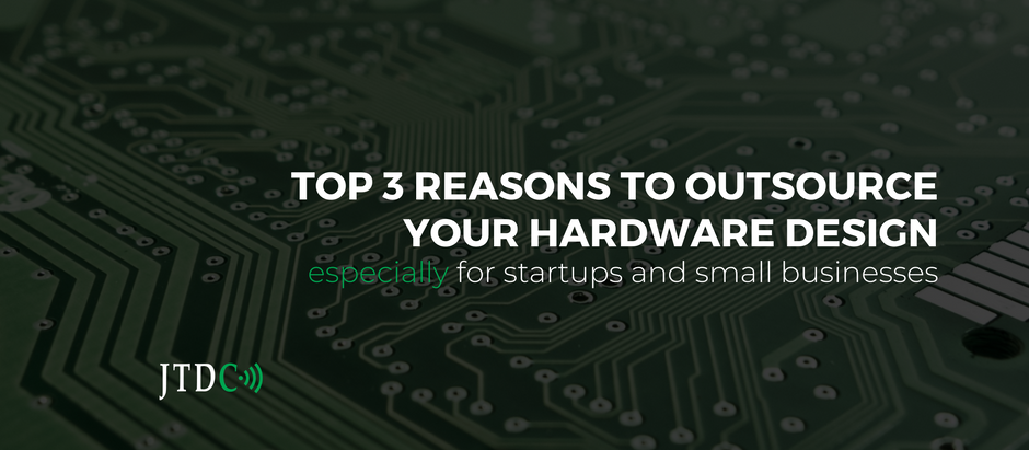 Top 3 Reasons to Outsource your Hardware Design