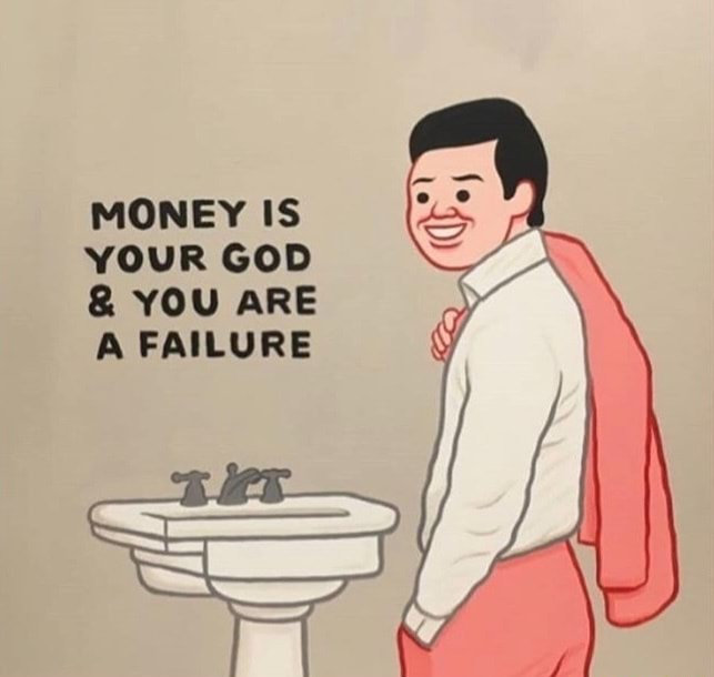 money is your god and you are a failure.
