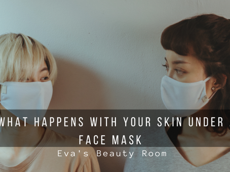 What happens with your skin under a face mask?