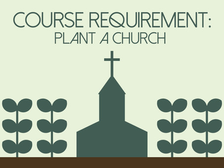 Course requirement: Plant a church