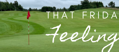 That Friday Feeling | Golf Is Back