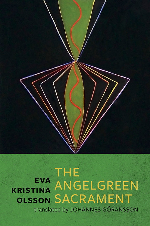 The Angelgreen Sacrament by Eva Kristina Olsson translated by Johannes Goransson