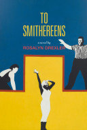 To Smithereens by Rosalyn Drexler