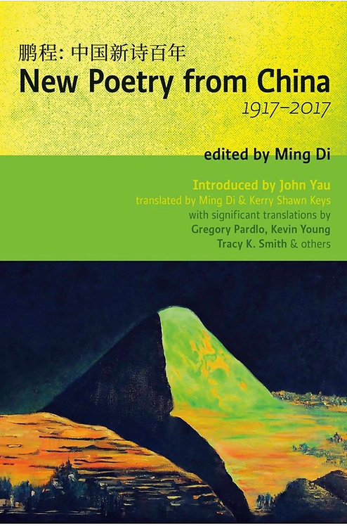 New Poetry from China 1917-2017 edited by Ming Di