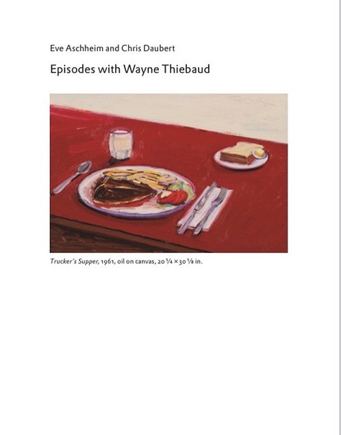 Episodes with Wayne Thiebaud Interviews by Eve Aschheim, Chris Daubert.