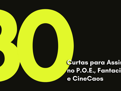 30 Curtas para Assistir no P.O.E., Fantacine e CineCaos