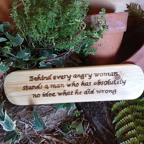 Wooden Plaque / Behind Every Angry Woman