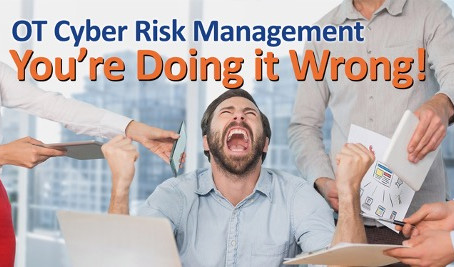 OT Cyber Risk Management – You're Doing It Wrong