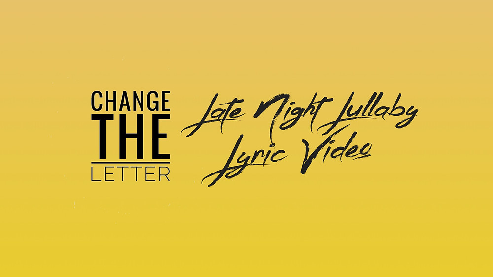 "Watch ""Late Night Lullaby"" Lyric Video by Change the Letter"