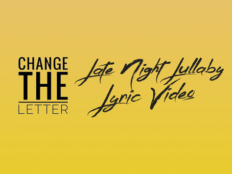 """Watch: Change the Letter """"Late Night Lullaby"""" Lyric Video"""