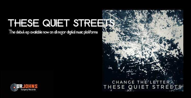 Change the Letter debut e.p 'These Quiet Streets' re-released via Dr John's Surgery Records 27.09.19