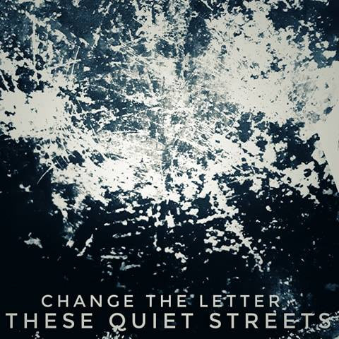 These Quiet Streets by Change the Letter. E.p artwork designed by Amf Armstrong