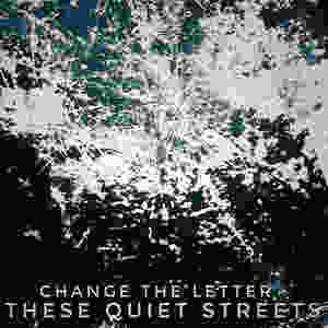 These Quiet Streets by Change the Letter e.p artwork. Designed by Amf Armstrong