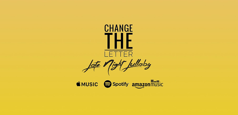 """""""Late Night Lullaby"""" the new single by Change the Letter out on all major digital services today"""