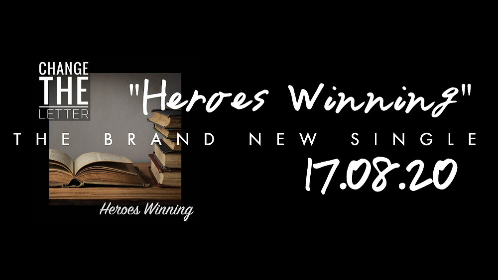 """Heroes Winning"" The Brand New Single By Change the Letter available 17th August 2020"