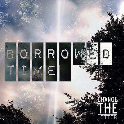 Borrowed Time by Change the Letter