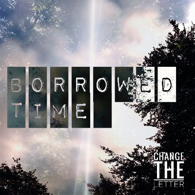 Borrowed Time by Change the Letter single artwork. Designed by Rob Phillimore.