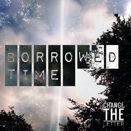 "Change the Letter ""Borrowed Time"" artwor"