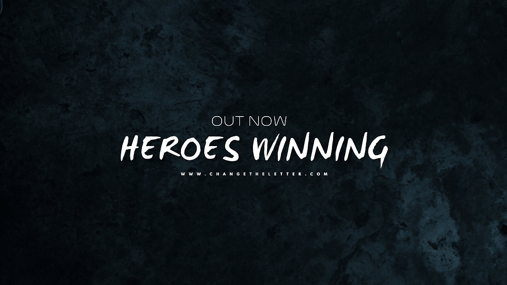 """Heroes Winning"" the brand new single from Change the Letter out now on all major digital music platfroms"