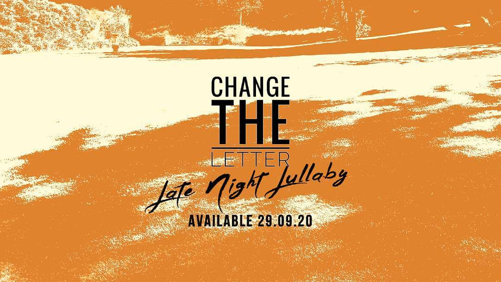 """""""Late Night Lullaby"""" by Change the Letter, available on all digital music platforms 29th September 2020"""