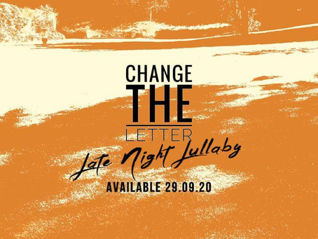 """Coming Soon: """"Late Night Lullaby"""" New Single from Change the Letter. Available September 29th 2020"""