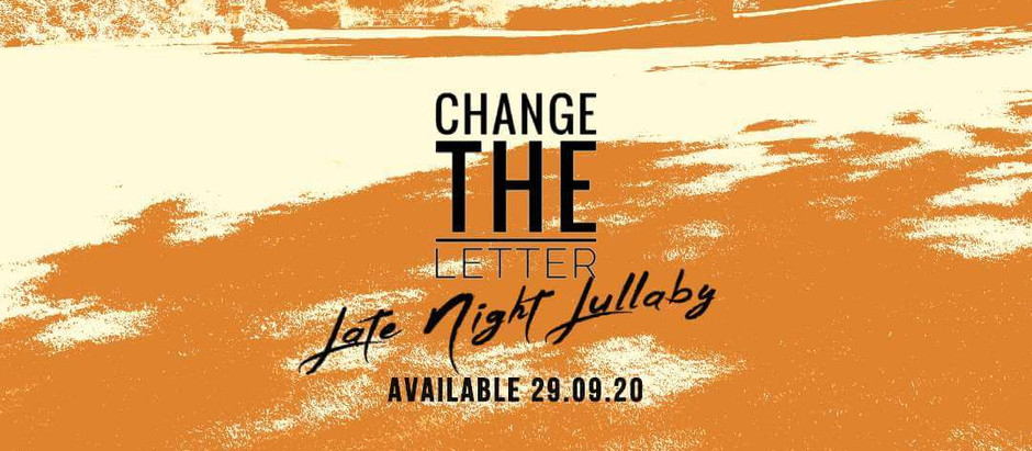 "Coming Soon: ""Late Night Lullaby"" New Single from Change the Letter. Available September 29th 2020"
