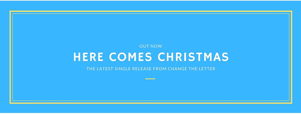 """Here Comes Christmas"" by Change the Letter released today"