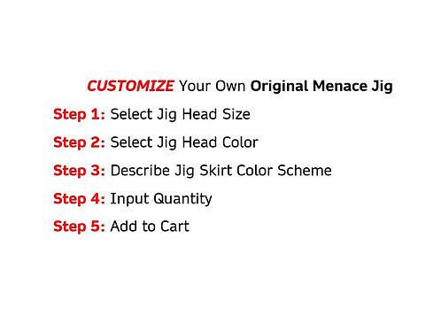 Customize Your Own Original Menace Jig