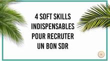 SDR#1 : Les 4 soft skills indispensables pour recruter unbon SDR